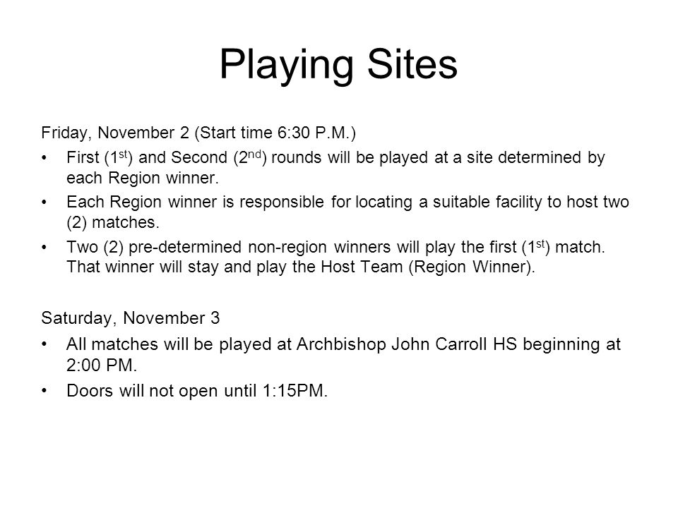 Playing Sites Friday, November 2 (Start time 6:30 P.M.) First (1 st ) and Second (2 nd ) rounds will be played at a site determined by each Region winner.