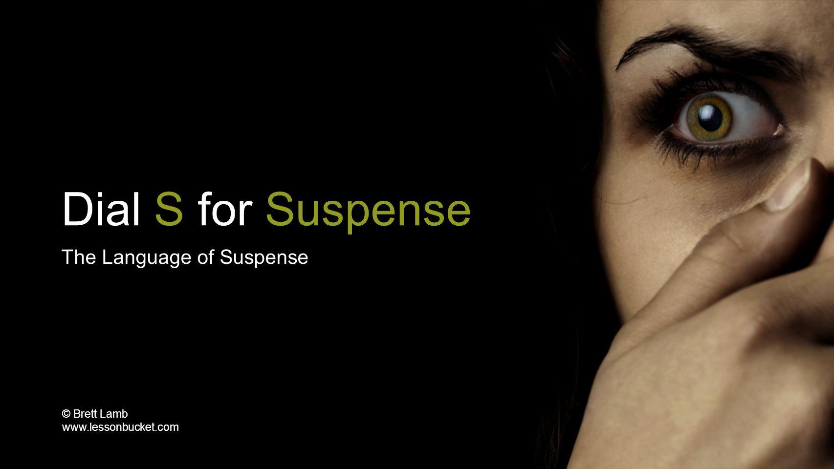 Dial S for Suspense The Language of Suspense © Brett Lamb www.lessonbucket.com