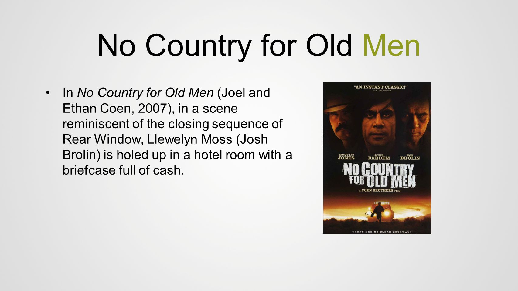 No Country for Old Men In No Country for Old Men (Joel and Ethan Coen, 2007), in a scene reminiscent of the closing sequence of Rear Window, Llewelyn