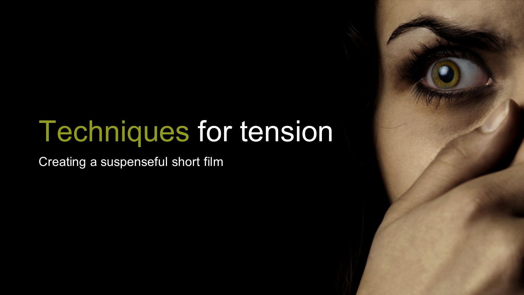 Techniques for tension Creating a suspenseful short film