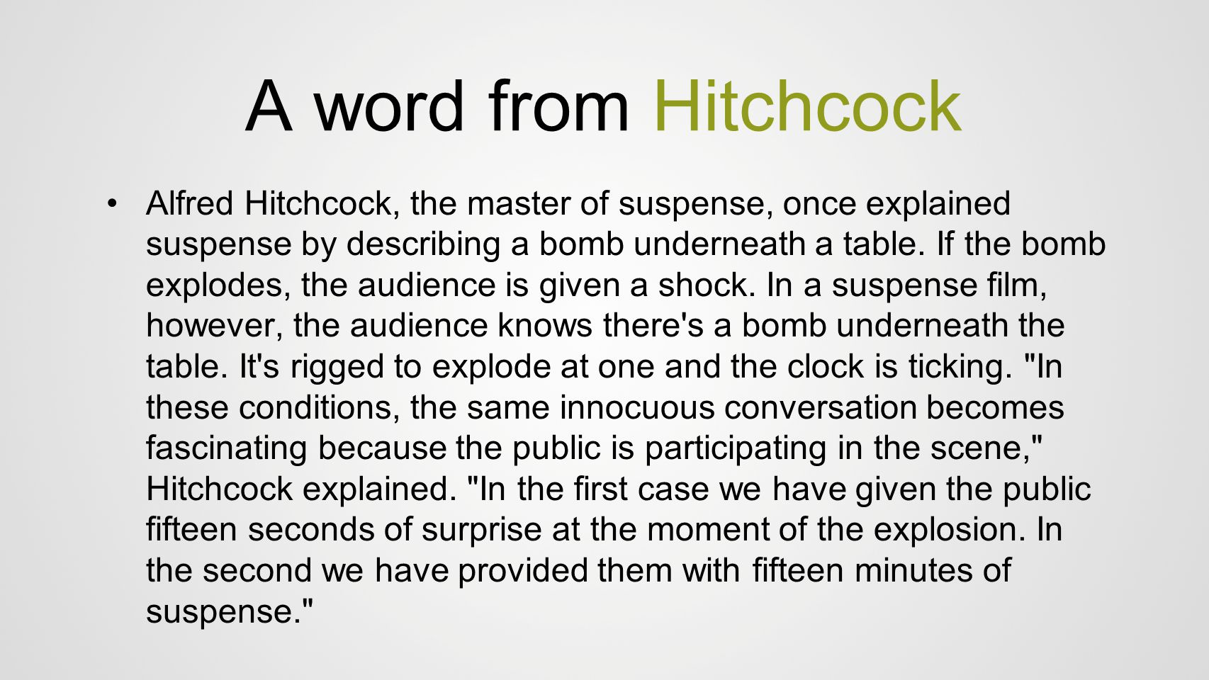 A word from Hitchcock Alfred Hitchcock, the master of suspense, once explained suspense by describing a bomb underneath a table. If the bomb explodes,