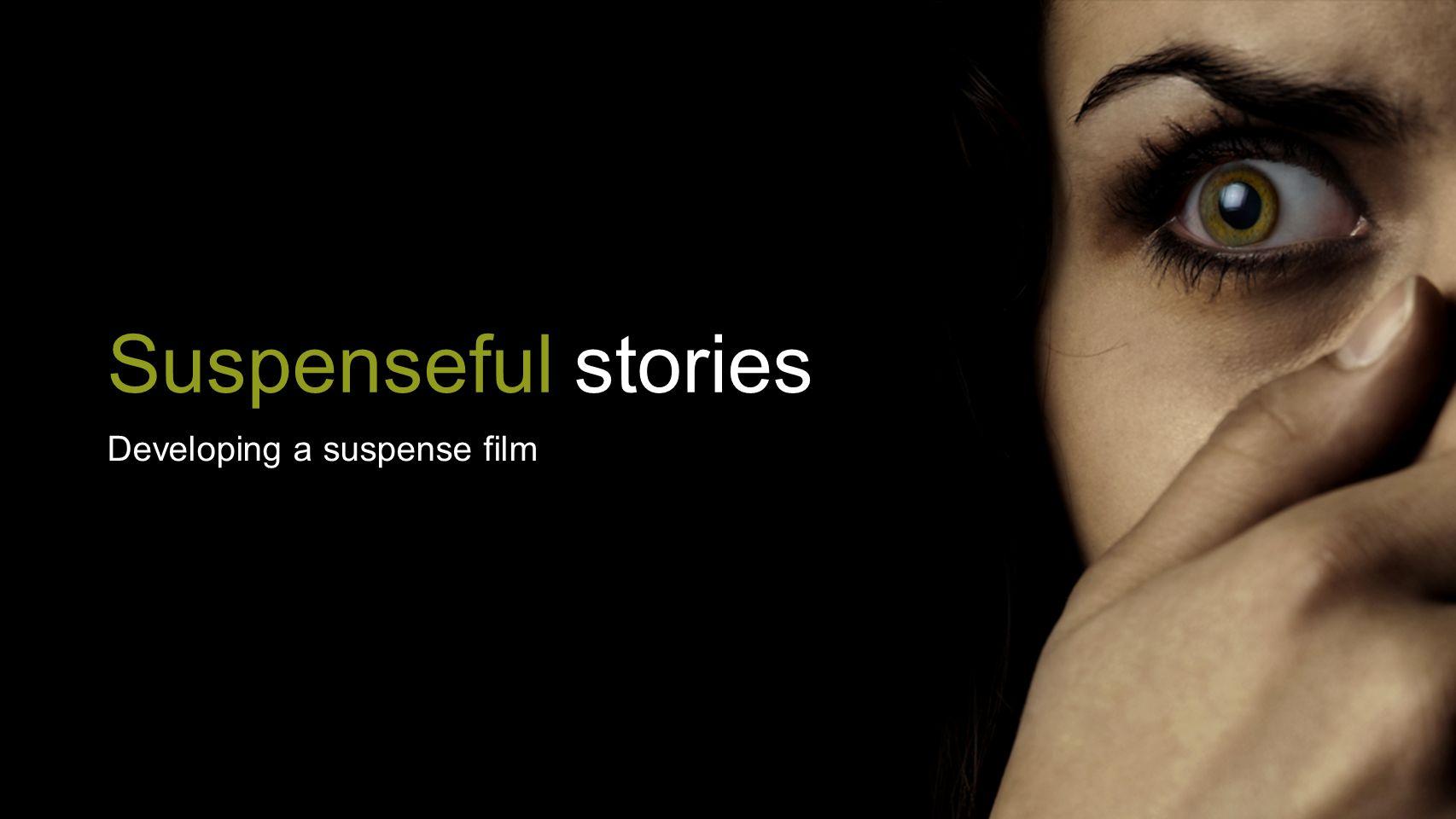 Suspenseful stories Developing a suspense film