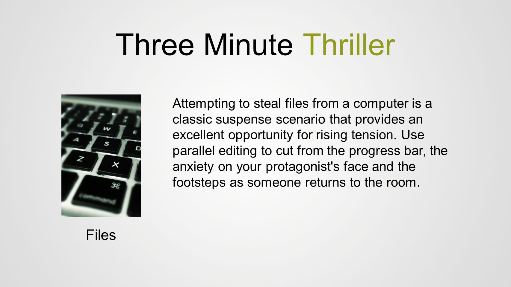 Three Minute Thriller Files Attempting to steal files from a computer is a classic suspense scenario that provides an excellent opportunity for rising