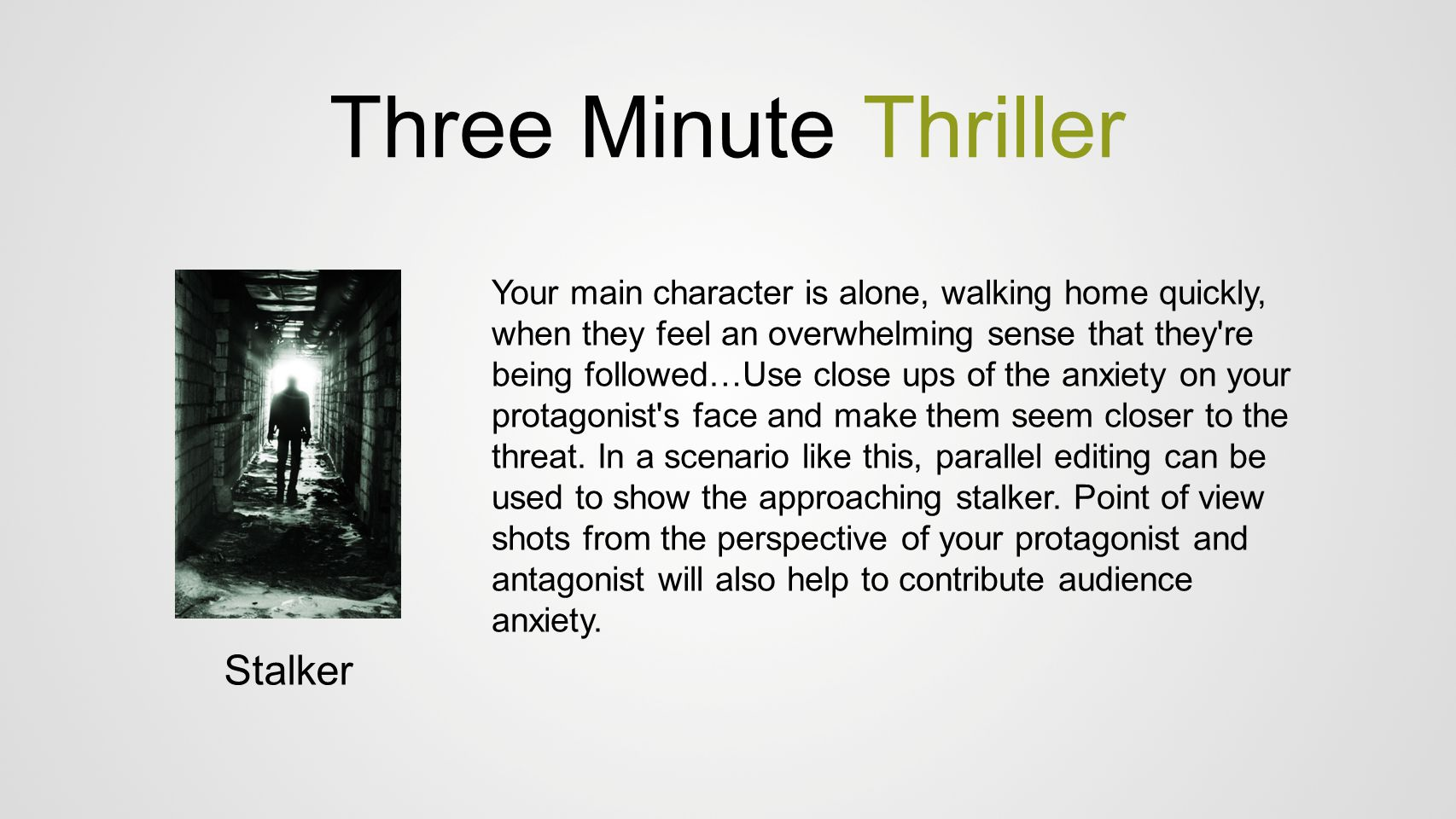 Three Minute Thriller Stalker Your main character is alone, walking home quickly, when they feel an overwhelming sense that they're being followed…Use