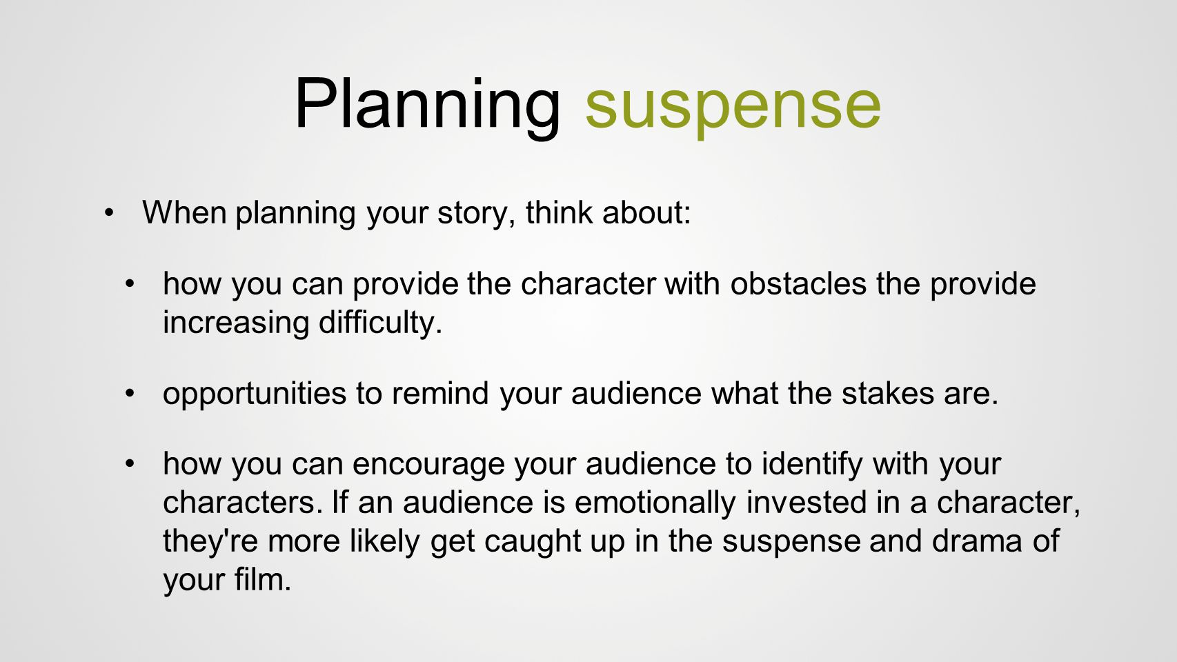 Planning suspense When planning your story, think about: how you can provide the character with obstacles the provide increasing difficulty. opportuni