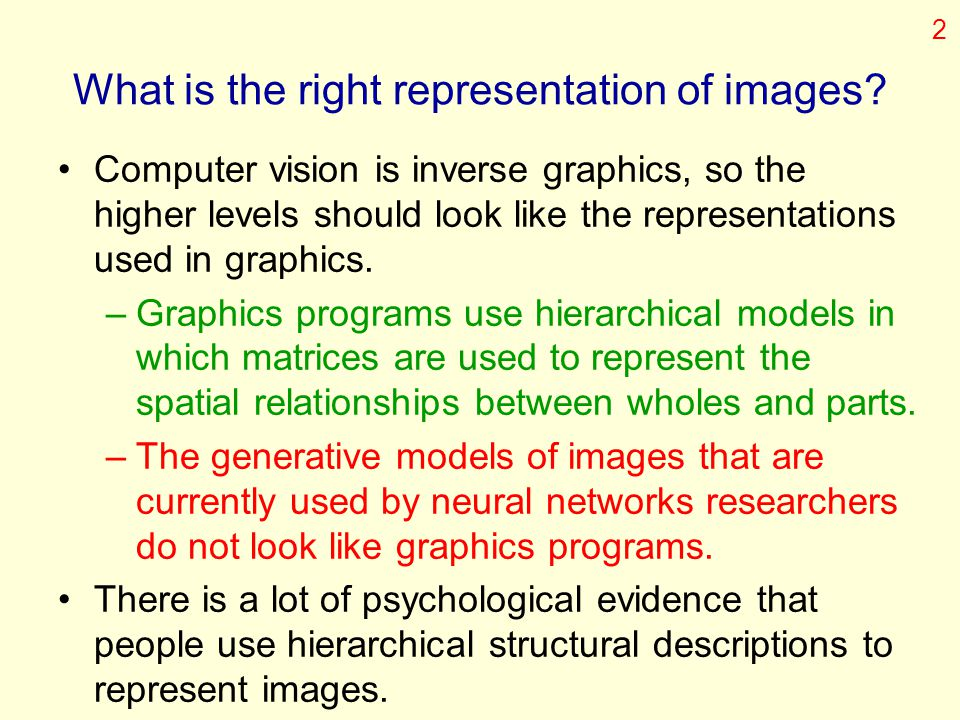 What is the right representation of images? Computer vision is inverse graphics, so the higher levels should look like the representations used in gra