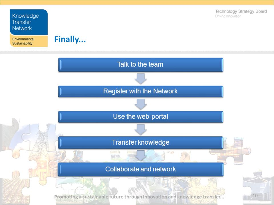 10 Finally... Talk to the team Register with the Network Use the web-portal Transfer knowledge Collaborate and network Promoting a sustainable future