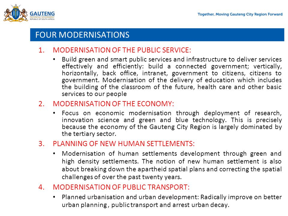FOUR MODERNISATIONS 1.MODERNISATION OF THE PUBLIC SERVICE: Build green and smart public services and infrastructure to deliver services effectively an