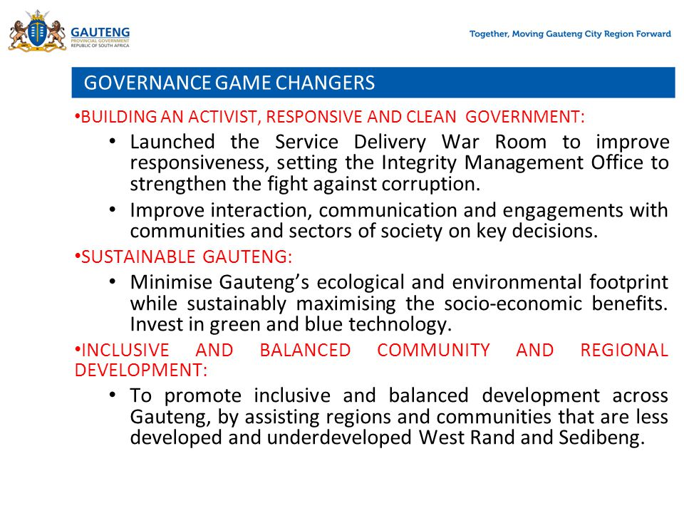 GOVERNANCE GAME CHANGERS BUILDING AN ACTIVIST, RESPONSIVE AND CLEAN GOVERNMENT: Launched the Service Delivery War Room to improve responsiveness, sett