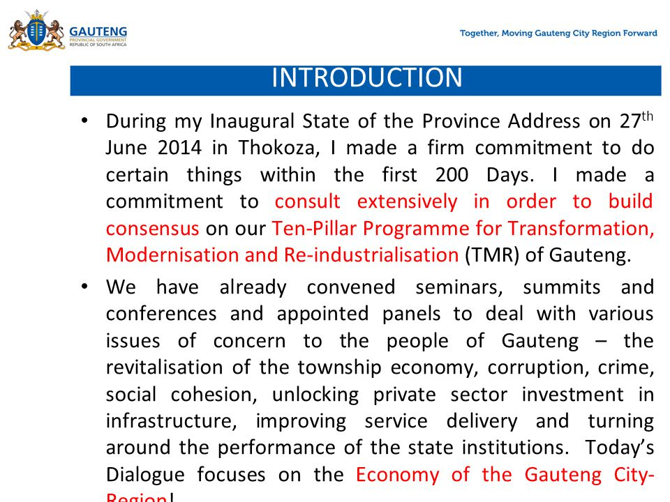 INTRODUCTION During my Inaugural State of the Province Address on 27 th June 2014 in Thokoza, I made a firm commitment to do certain things within the