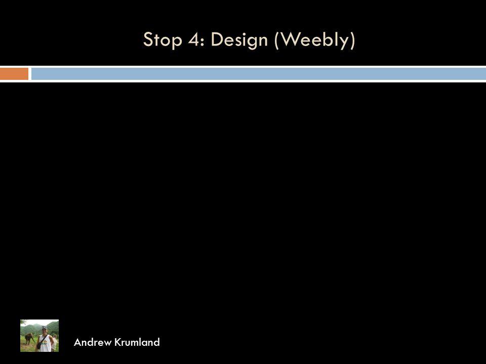 Stop 4: Design (Weebly) Andrew Krumland