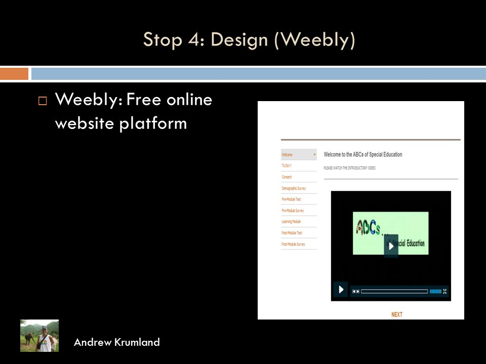 Stop 4: Design (Weebly) Andrew Krumland  Weebly: Free online website platform