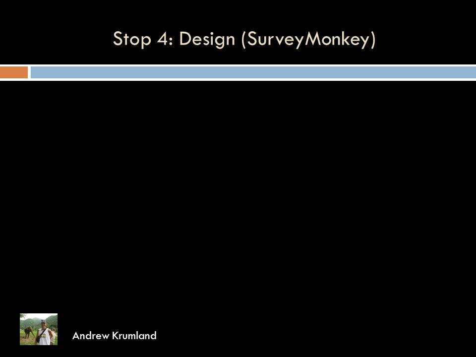Stop 4: Design (SurveyMonkey) Andrew Krumland