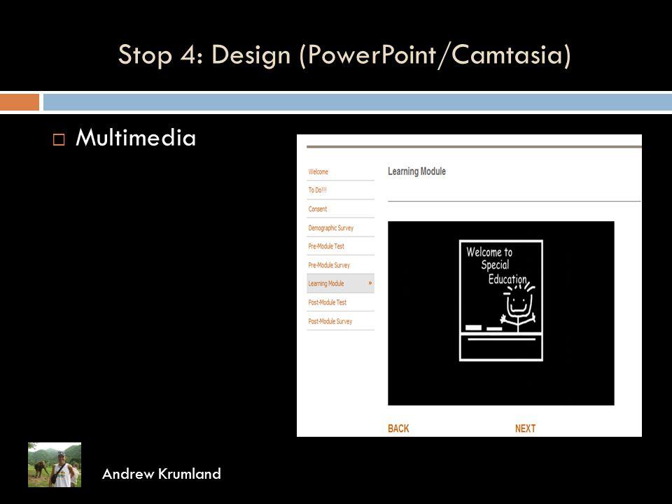 Stop 4: Design (PowerPoint/Camtasia) Andrew Krumland  Multimedia