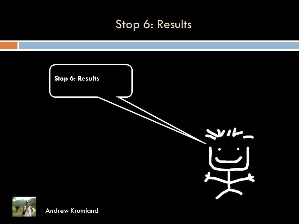 Stop 6: Results Andrew Krumland Stop 6: Results