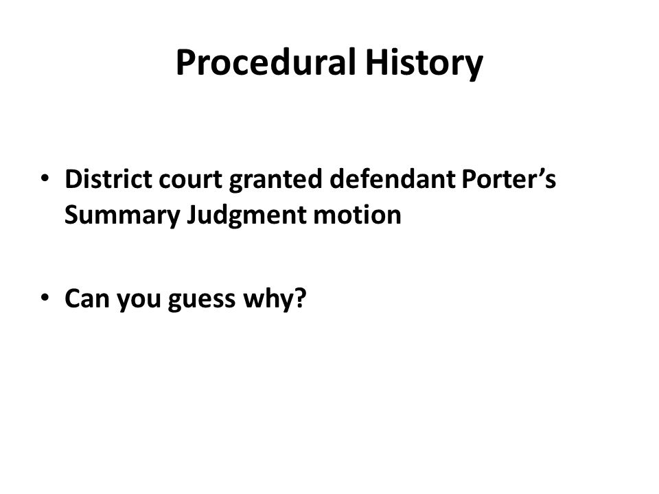 Procedural History District court granted defendant Porter's Summary Judgment motion Can you guess why