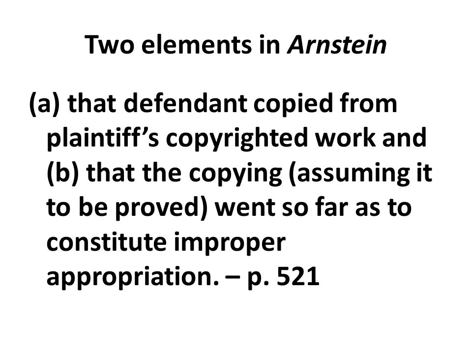 Two elements in Arnstein (a) that defendant copied from plaintiff's copyrighted work and (b) that the copying (assuming it to be proved) went so far a