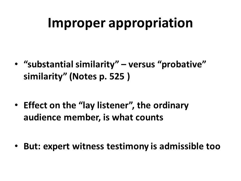 Improper appropriation substantial similarity – versus probative similarity (Notes p.