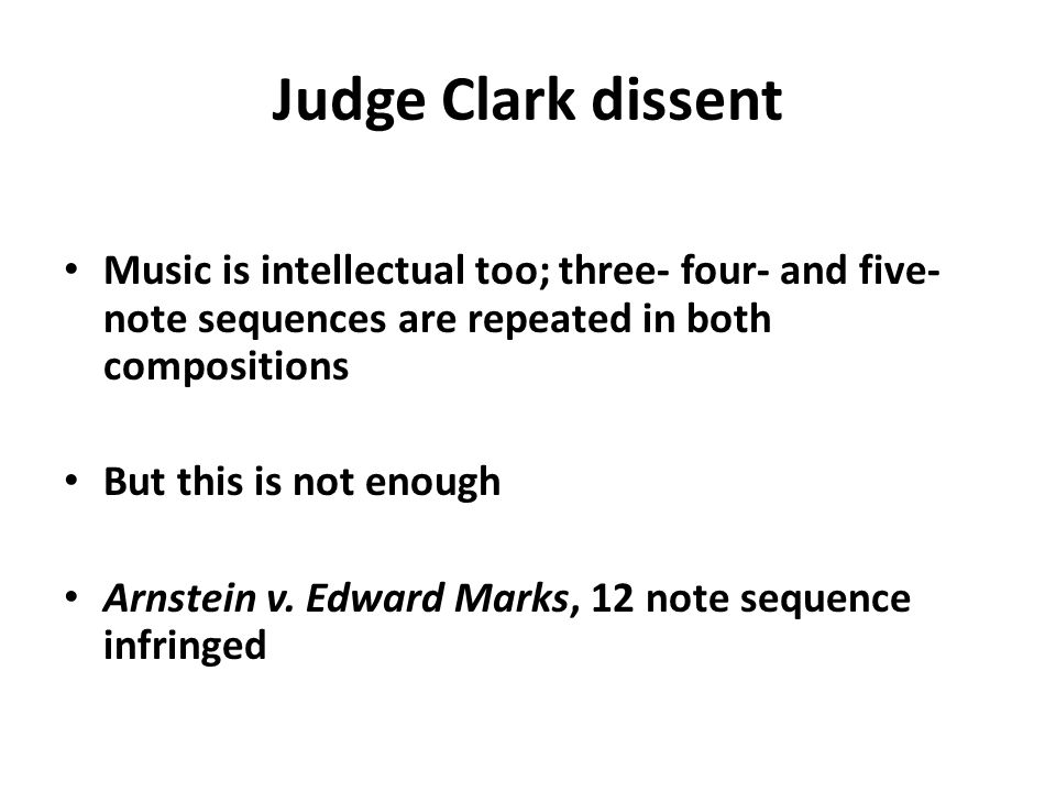 Judge Clark dissent Music is intellectual too; three- four- and five- note sequences are repeated in both compositions But this is not enough Arnstein v.