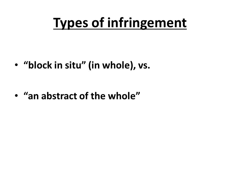 """Types of infringement """"block in situ"""" (in whole), vs. """"an abstract of the whole"""""""