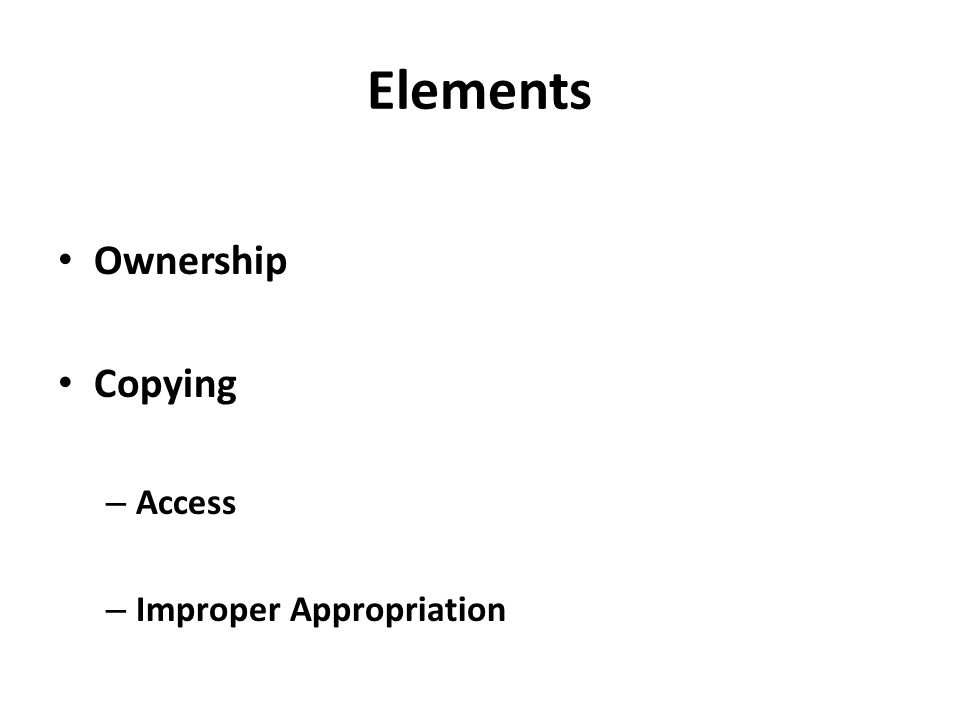 Elements Ownership Copying – Access – Improper Appropriation