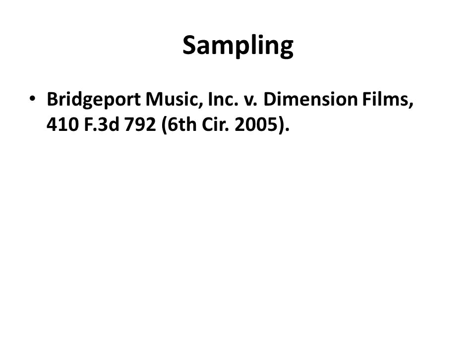 Sampling Bridgeport Music, Inc. v. Dimension Films, 410 F.3d 792 (6th Cir. 2005).