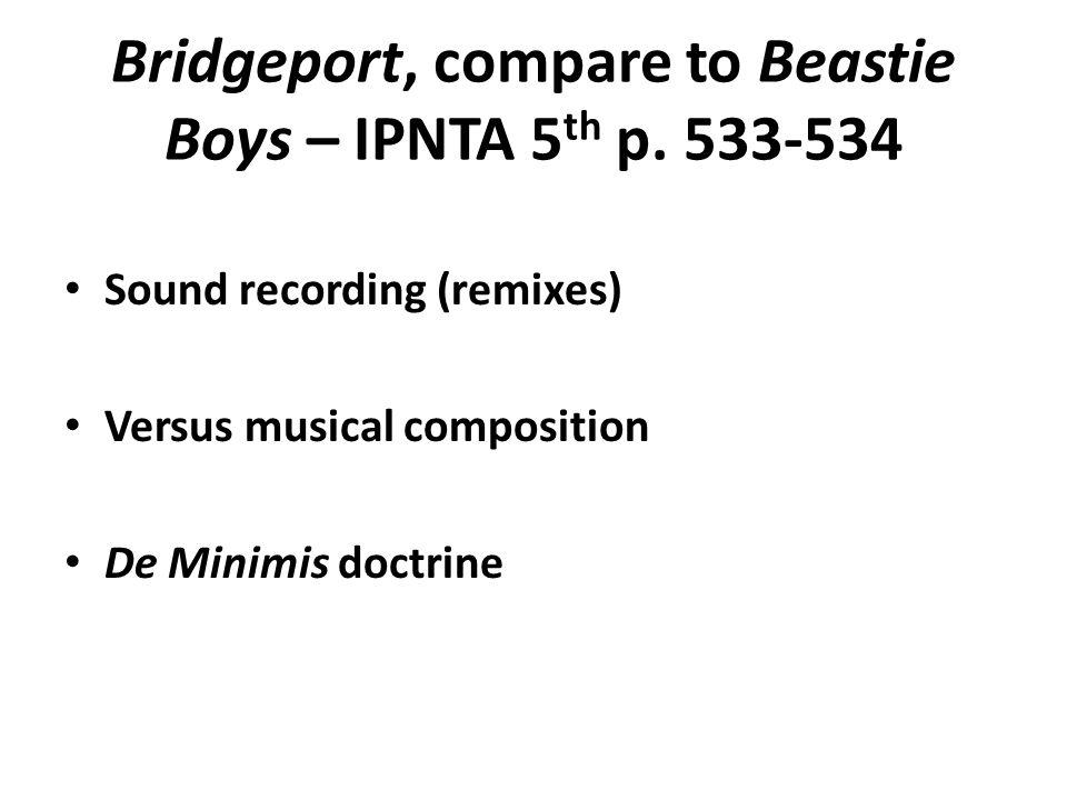 Bridgeport, compare to Beastie Boys – IPNTA 5 th p. 533-534 Sound recording (remixes) Versus musical composition De Minimis doctrine