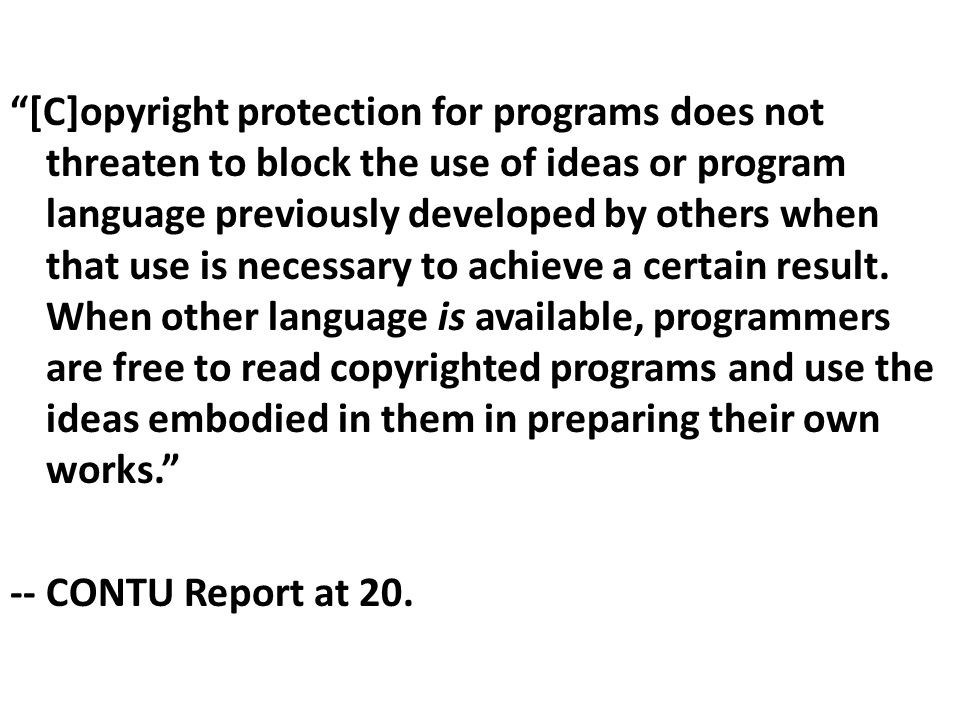 """""""[C]opyright protection for programs does not threaten to block the use of ideas or program language previously developed by others when that use is n"""