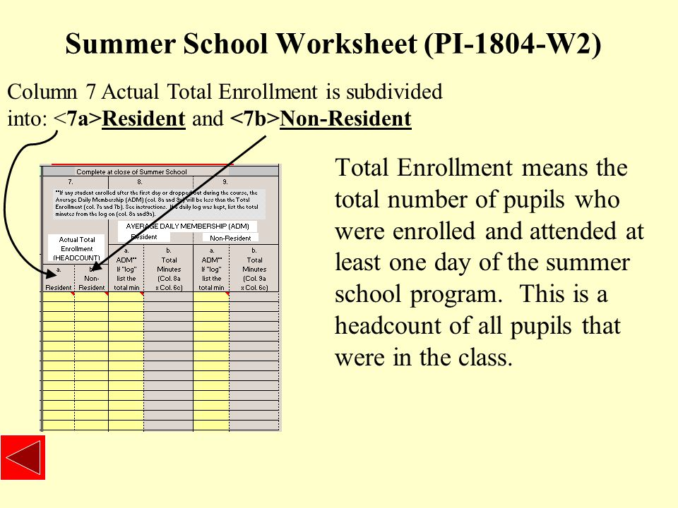 Summer School Worksheet (PI-1804-W2) Total Enrollment means the total number of pupils who were enrolled and attended at least one day of the summer school program.