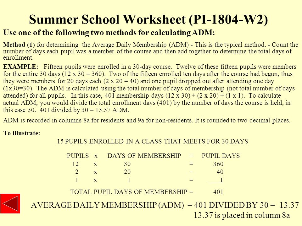 Summer School Worksheet (PI-1804-W2) Use one of the following two methods for calculating ADM: Method (1) for determining the Average Daily Membership (ADM) - This is the typical method.