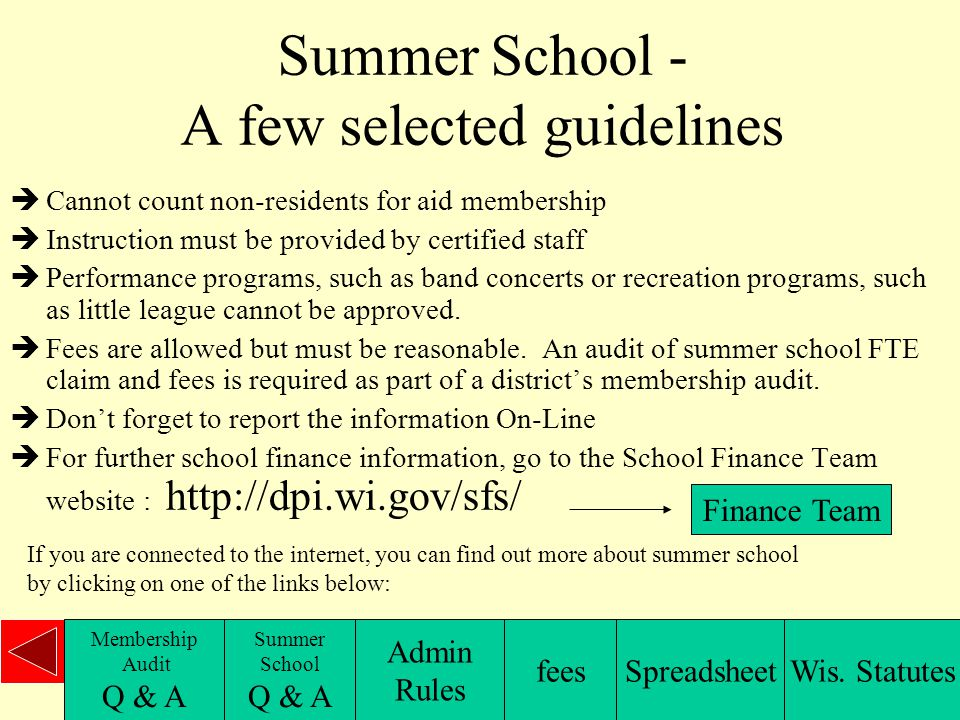Summer School - A few selected guidelines  Cannot count non-residents for aid membership  Instruction must be provided by certified staff  Performance programs, such as band concerts or recreation programs, such as little league cannot be approved.