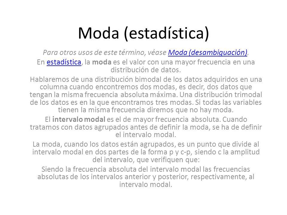 Moda (estadística) Para otros usos de este término, véase Moda (desambiguación).Moda (desambiguación) En estadística, la moda es el valor con una mayo