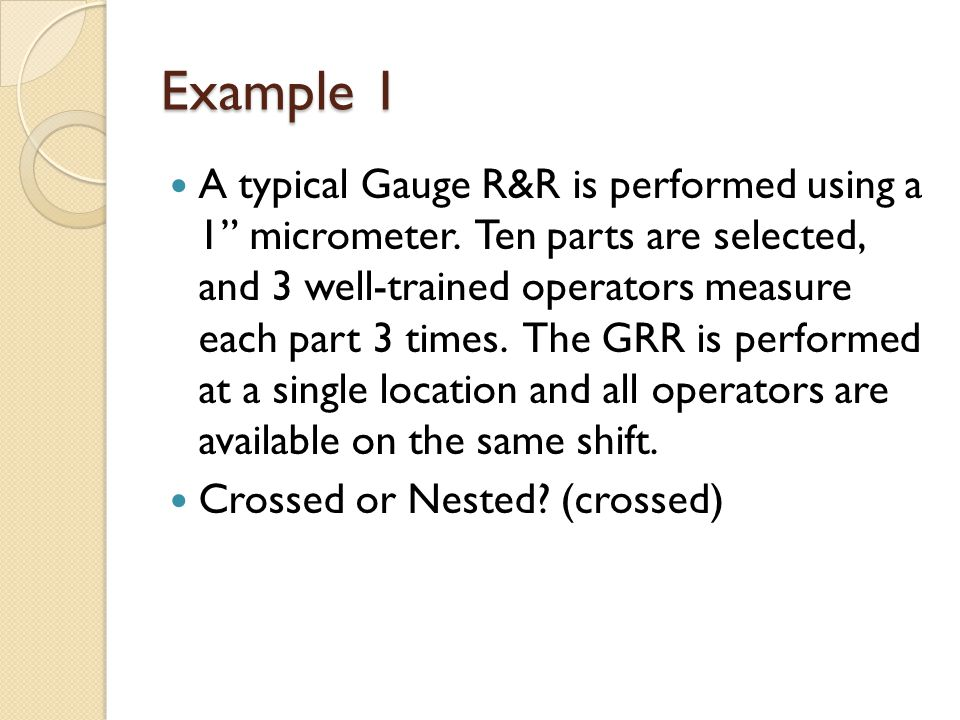 Example 1 A typical Gauge R&R is performed using a 1 micrometer.
