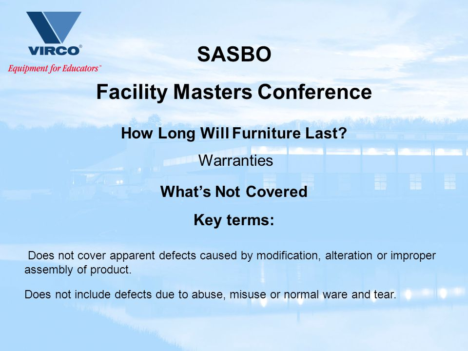 SASBO Facility Masters Conference Warranties What's Not Covered Key terms: Does not include defects due to abuse, misuse or normal ware and tear.