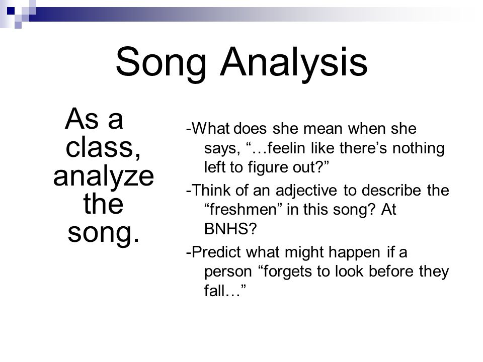 "Song Analysis As a class, analyze the song. -What does she mean when she says, ""…feelin like there's nothing left to figure out?"" -Think of an adjecti"