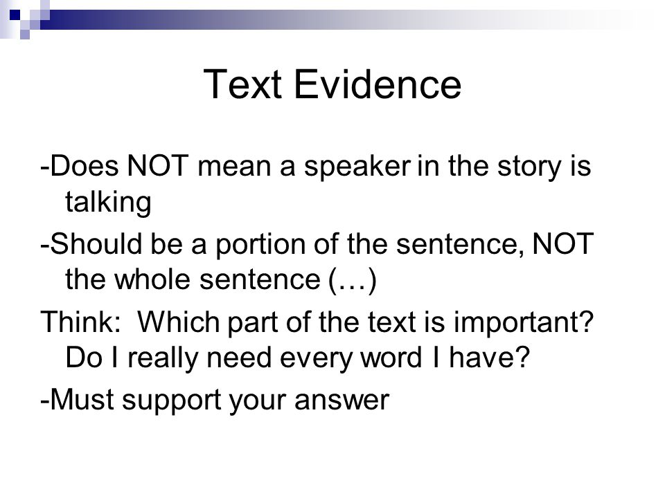 Text Evidence -Does NOT mean a speaker in the story is talking -Should be a portion of the sentence, NOT the whole sentence (…) Think: Which part of the text is important.