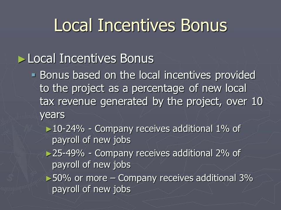 Local Incentives Bonus ► Local Incentives Bonus  Bonus based on the local incentives provided to the project as a percentage of new local tax revenue