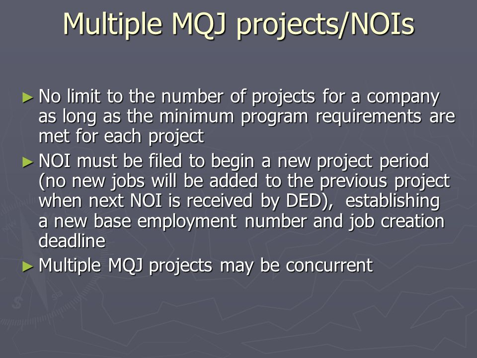Multiple MQJ projects/NOIs ► No limit to the number of projects for a company as long as the minimum program requirements are met for each project ► N