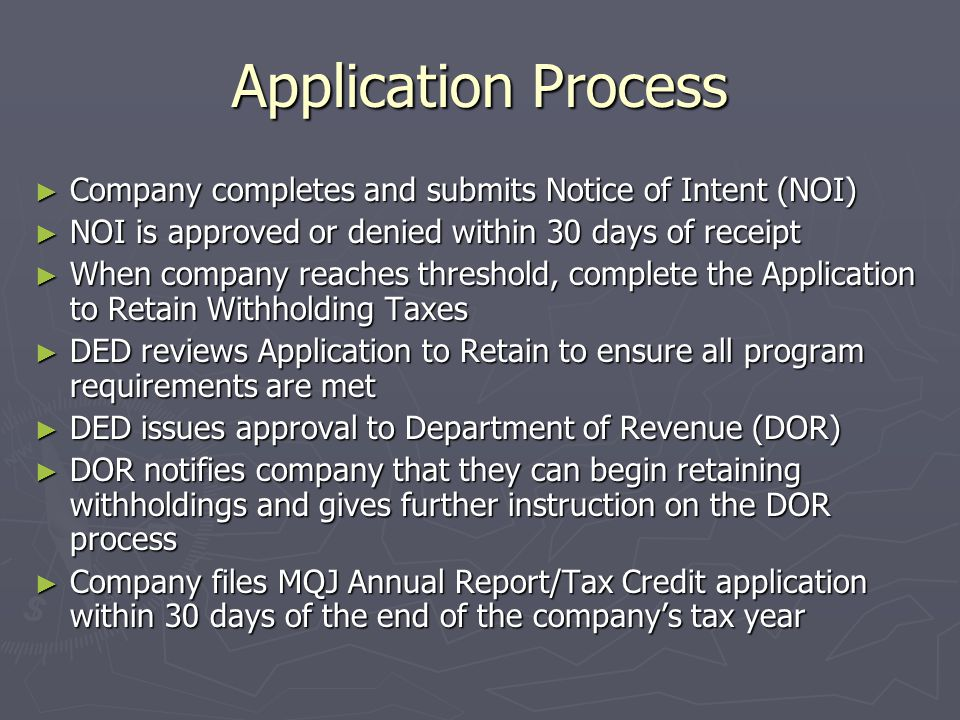 Application Process ► Company completes and submits Notice of Intent (NOI) ► NOI is approved or denied within 30 days of receipt ► When company reache