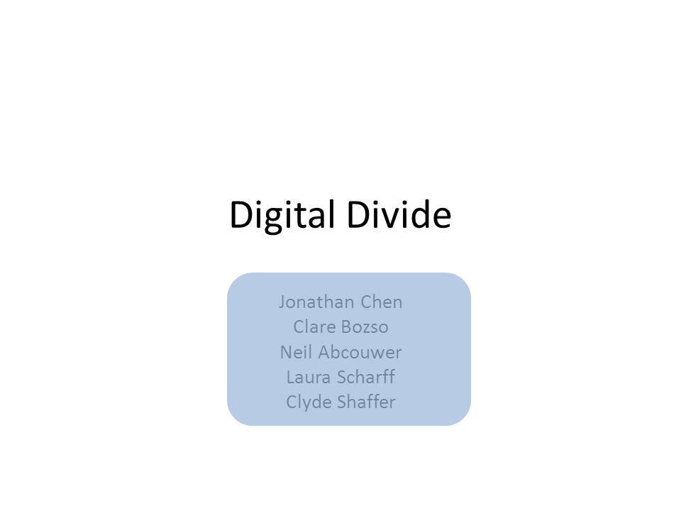 Digital Divide Jonathan Chen Clare Bozso Neil Abcouwer Laura Scharff Clyde Shaffer