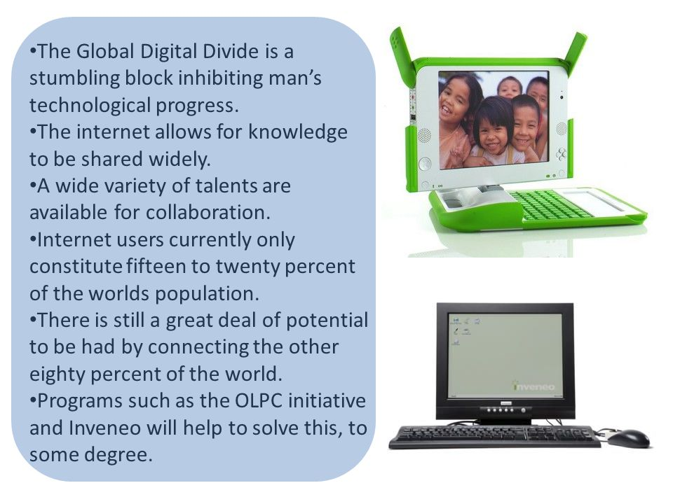The Global Digital Divide is a stumbling block inhibiting man's technological progress.