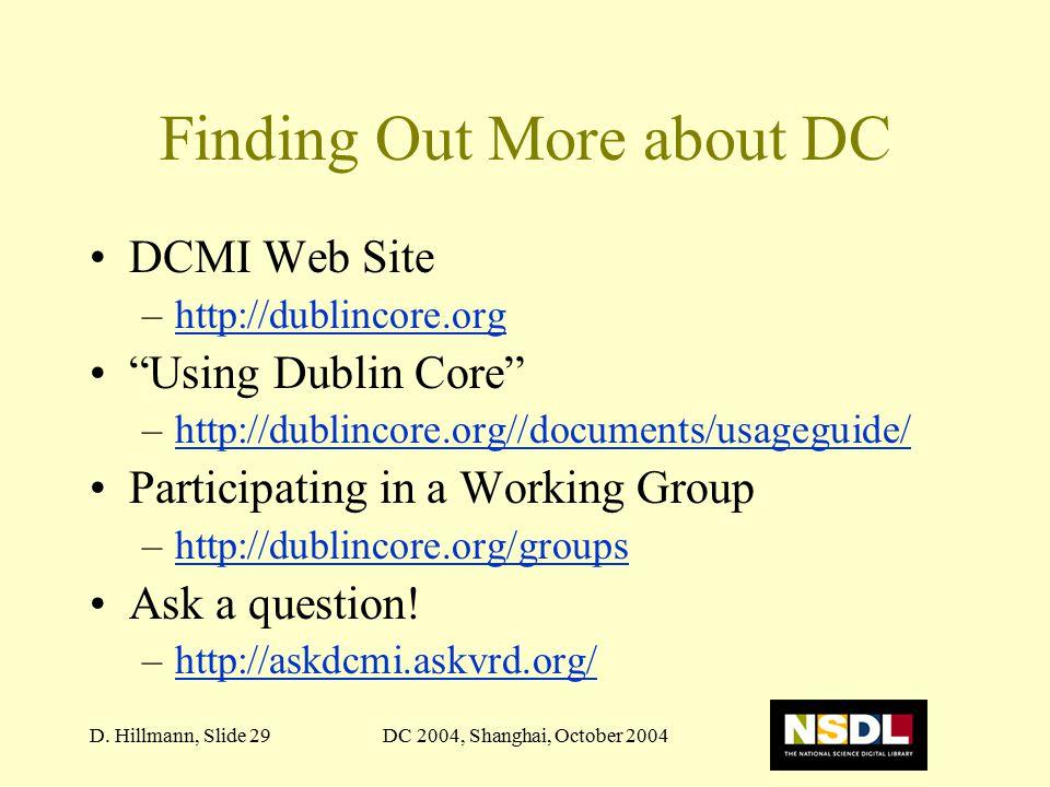 "DC 2004, Shanghai, October 2004D. Hillmann, Slide 29 Finding Out More about DC DCMI Web Site –http://dublincore.orghttp://dublincore.org ""Using Dublin"
