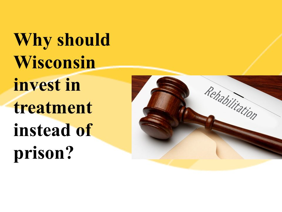Why should Wisconsin invest in treatment instead of prison