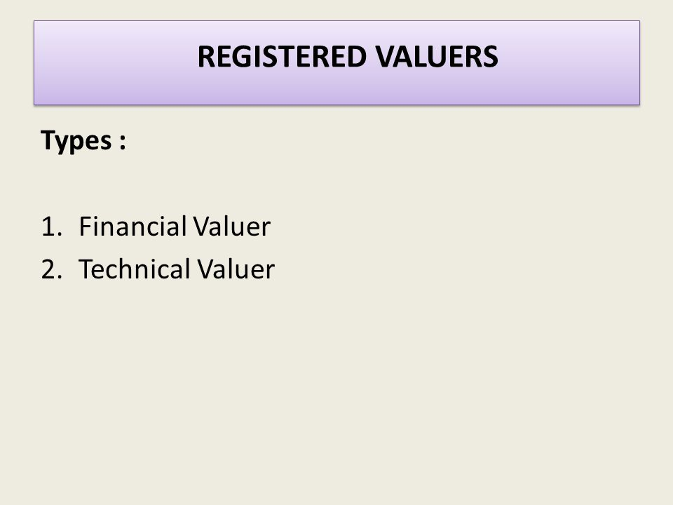 Types : 1.Financial Valuer 2.Technical Valuer REGISTERED VALUERS