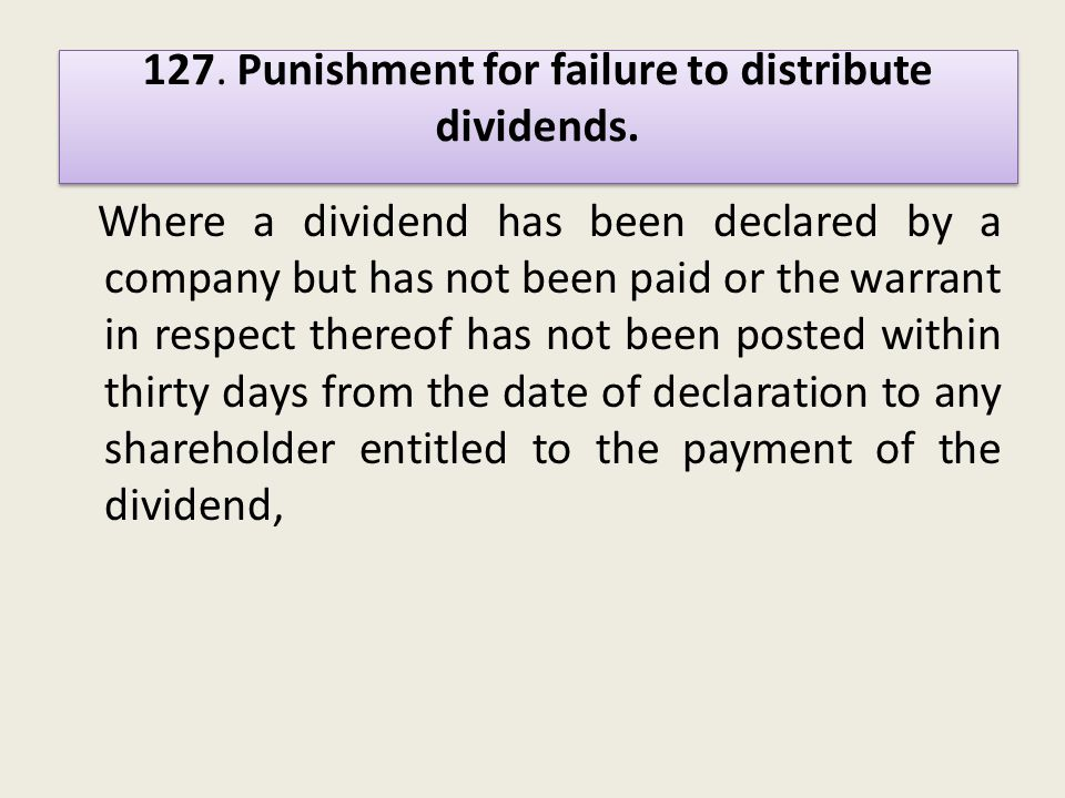 Where a dividend has been declared by a company but has not been paid or the warrant in respect thereof has not been posted within thirty days from the date of declaration to any shareholder entitled to the payment of the dividend, 127.