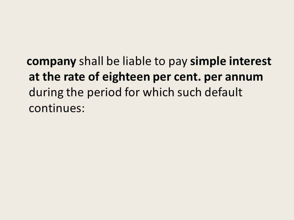 company shall be liable to pay simple interest at the rate of eighteen per cent.