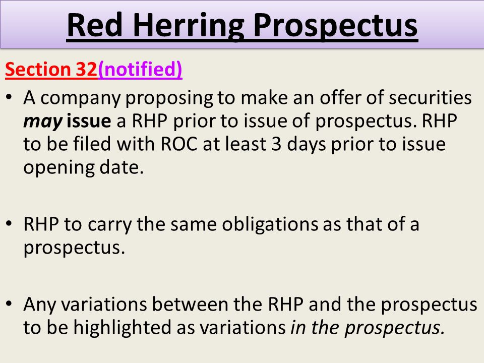 Red Herring Prospectus Section 32(notified) A company proposing to make an offer of securities may issue a RHP prior to issue of prospectus.