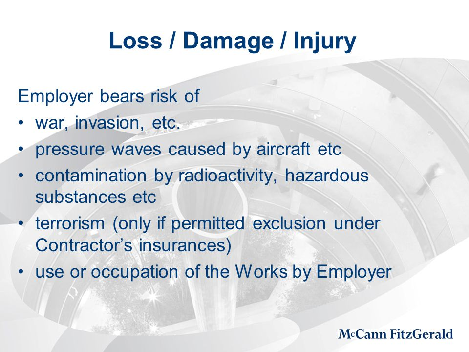 Loss / Damage / Injury Employer bears risk of war, invasion, etc.