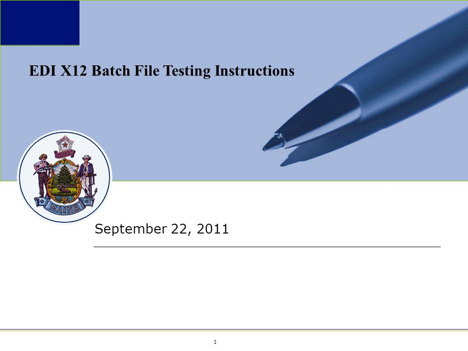 1 1 September 22, 2011 EDI X12 Batch File Testing Instructions