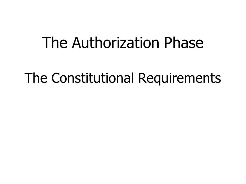The Authorization Phase The Constitutional Requirements